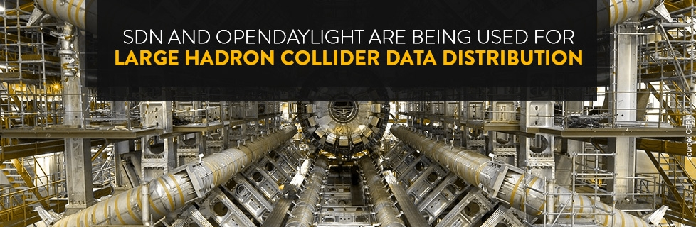 SDN and OpenDaylight Being Used for Large Hadron Collider Data Distribution